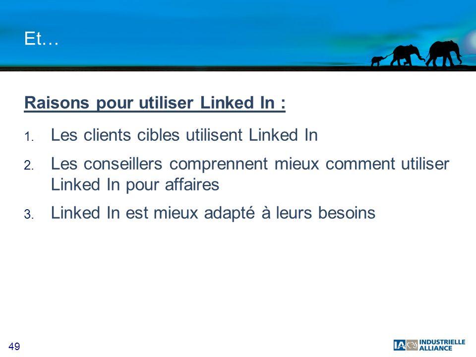 49 Et… Raisons pour utiliser Linked In : 1. Les clients cibles utilisent Linked In 2. Les conseillers comprennent mieux comment utiliser Linked In pou