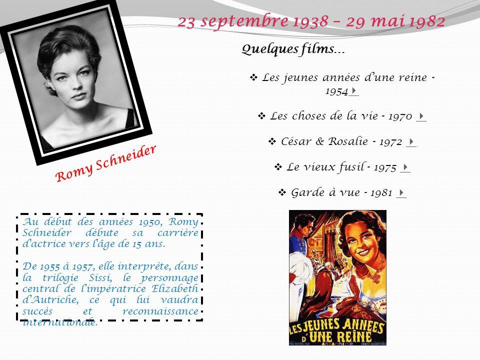 Romy Schneider 23 septembre 1938 – 29 mai 1982 Quelques films… Les jeunes années dune reine - 1954 Les choses de la vie - 1970 César & Rosalie - 1972 Le vieux fusil - 1975 Garde à vue - 1981 Au début des années 1950, Romy Schneider débute sa carrière d actrice vers l âge de 15 ans.