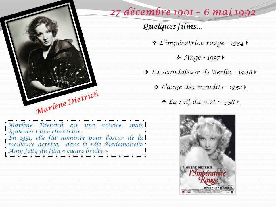 Marlene Dietrich 27 décembre 1901 – 6 mai 1992 Quelques films… Limpératrice rouge - 1934 Ange - 1937 La scandaleuse de Berlin - 1948 Lange des maudits - 1952 La soif du mal - 1958 Marlene Dietrich est une actrice, mais également une chanteuse.