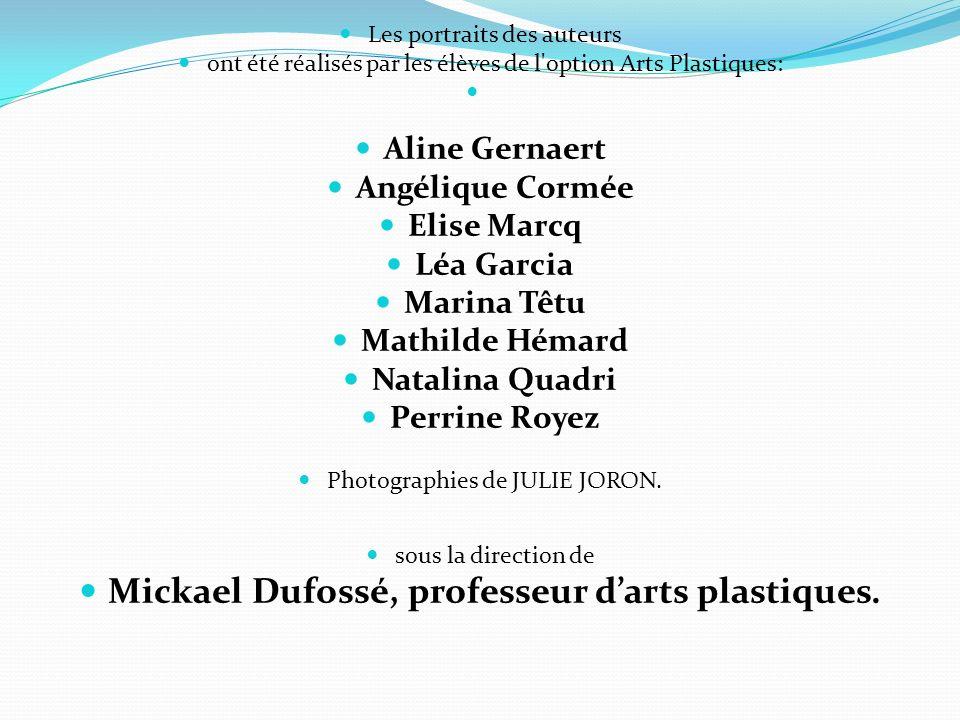 Les portraits des auteurs ont été réalisés par les élèves de l'option Arts Plastiques: Aline Gernaert Angélique Cormée Elise Marcq Léa Garcia Marina T