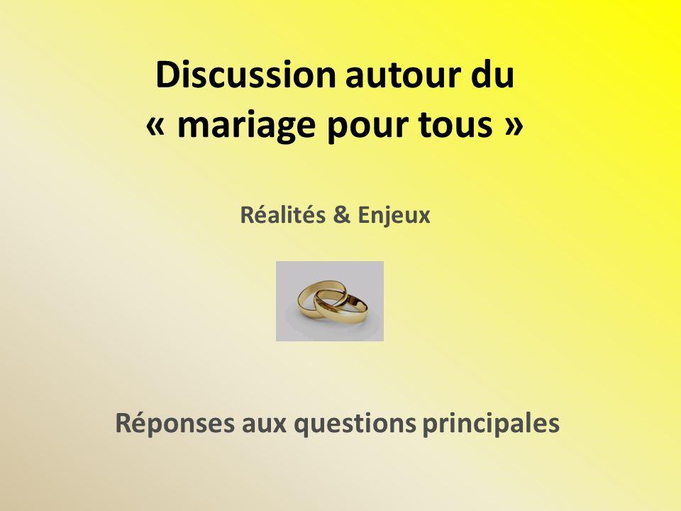 Discussion autour du « mariage pour tous » Réalités & Enjeux Réponses aux questions principales