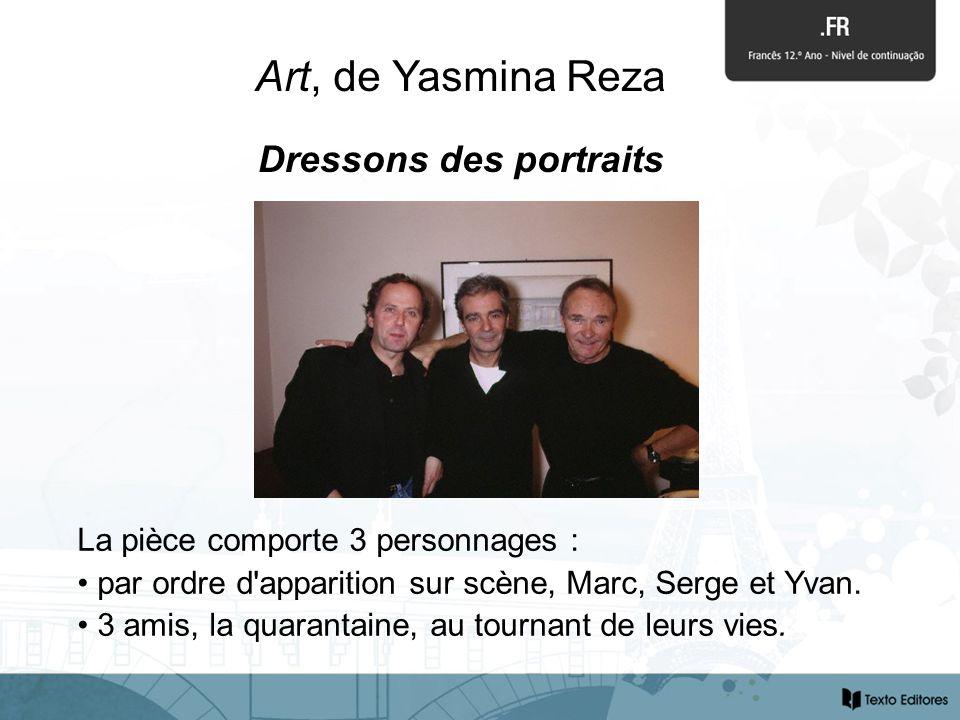 Dressons des portraits La pièce comporte 3 personnages : par ordre d apparition sur scène, Marc, Serge et Yvan.