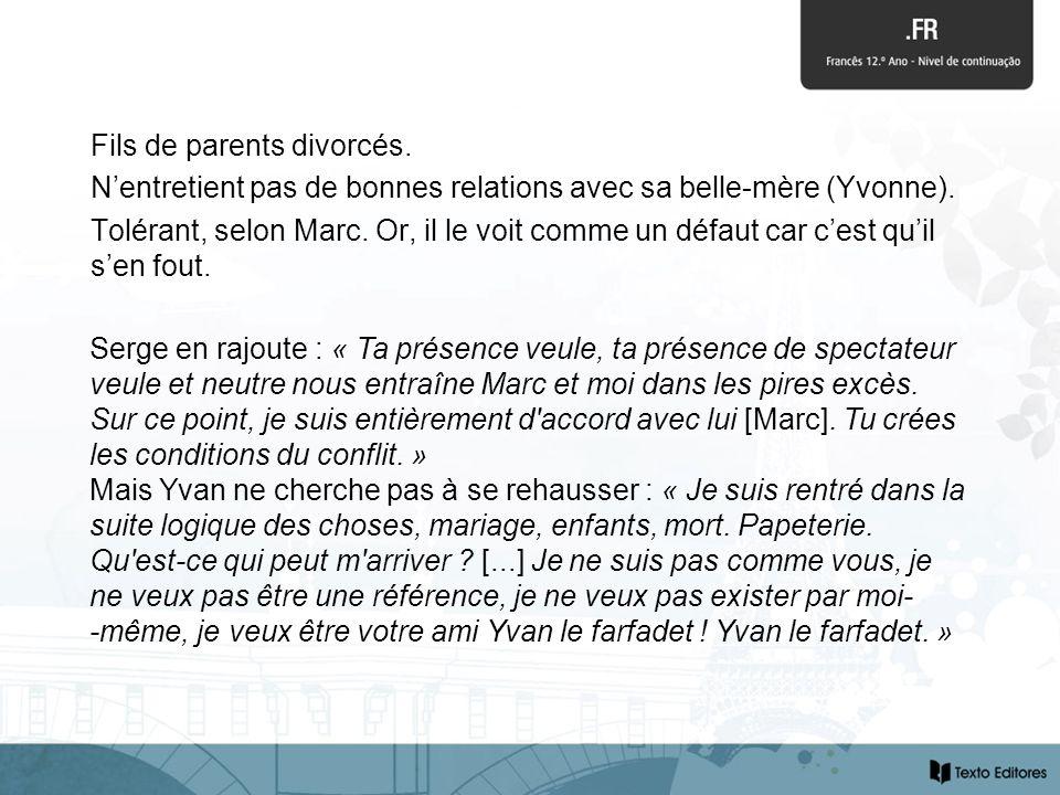 Fils de parents divorcés. Nentretient pas de bonnes relations avec sa belle-mère (Yvonne).