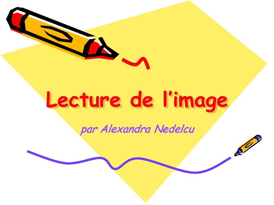 Lecture de limage Lecture de limage par Alexandra Nedelcu