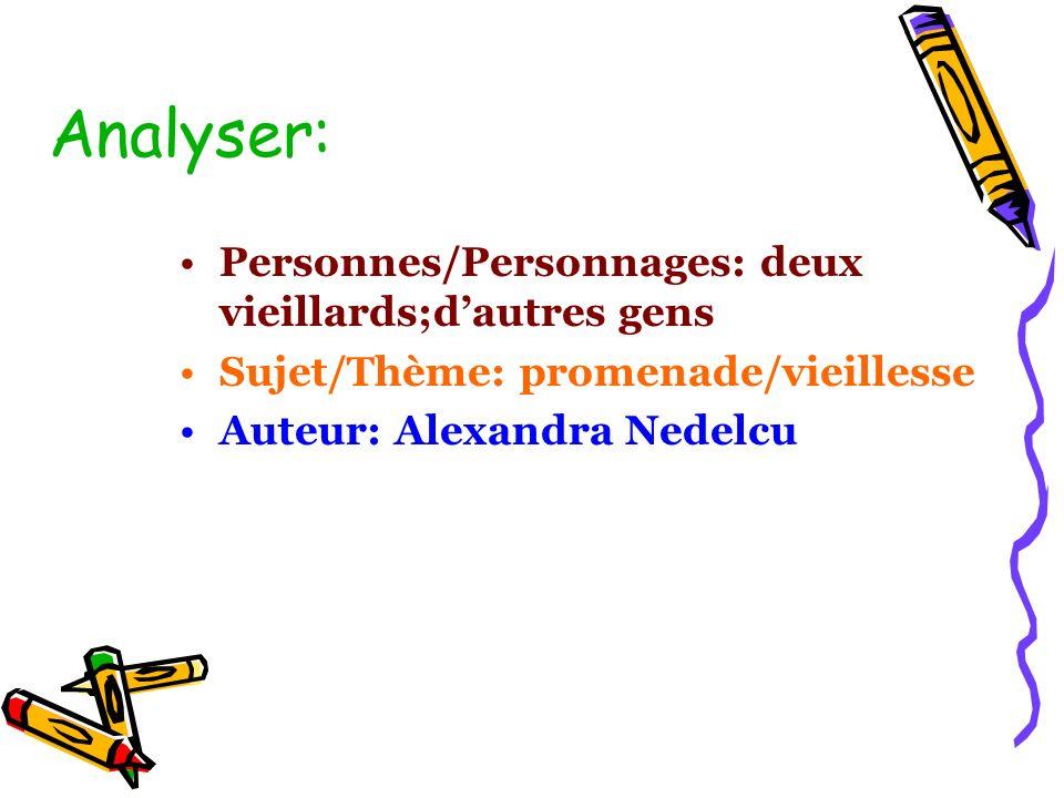 Analyser: Personnes/Personnages: deux vieillards;dautres gens Sujet/Thème: promenade/vieillesse Auteur: Alexandra Nedelcu