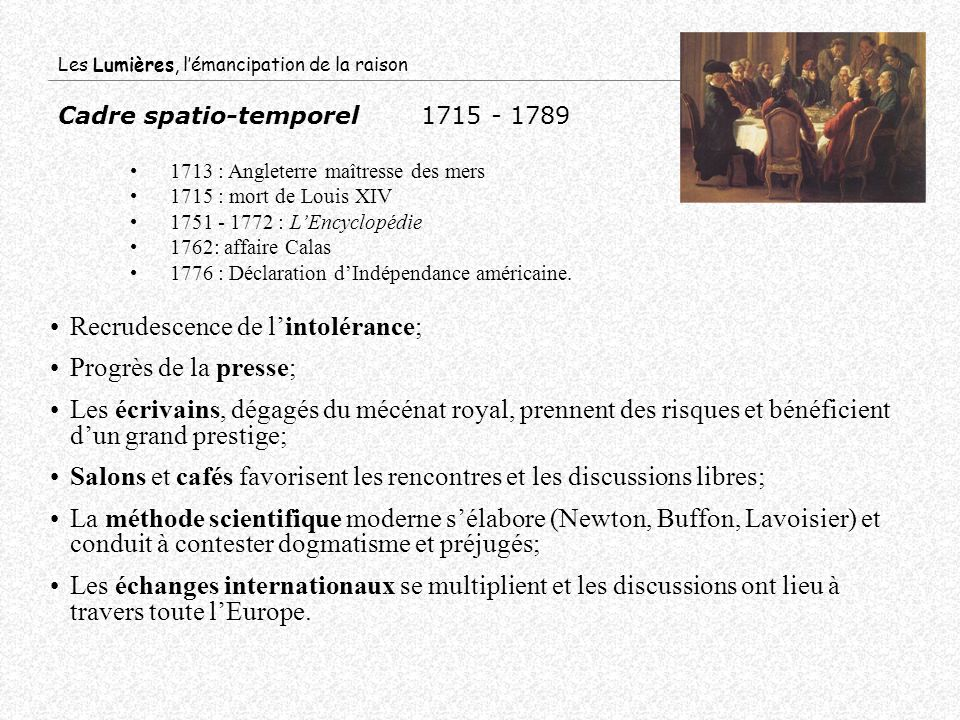 Cadre spatio-temporel1715 - 1789 1713 : Angleterre maîtresse des mers 1715 : mort de Louis XIV 1751 - 1772 : LEncyclopédie 1762: affaire Calas 1776 :
