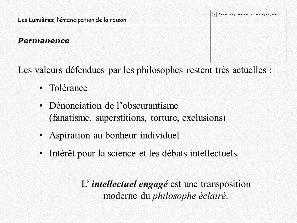 Permanence Les valeurs défendues par les philosophes restent très actuelles : Tolérance Dénonciation de lobscurantisme (fanatisme, superstitions, tort