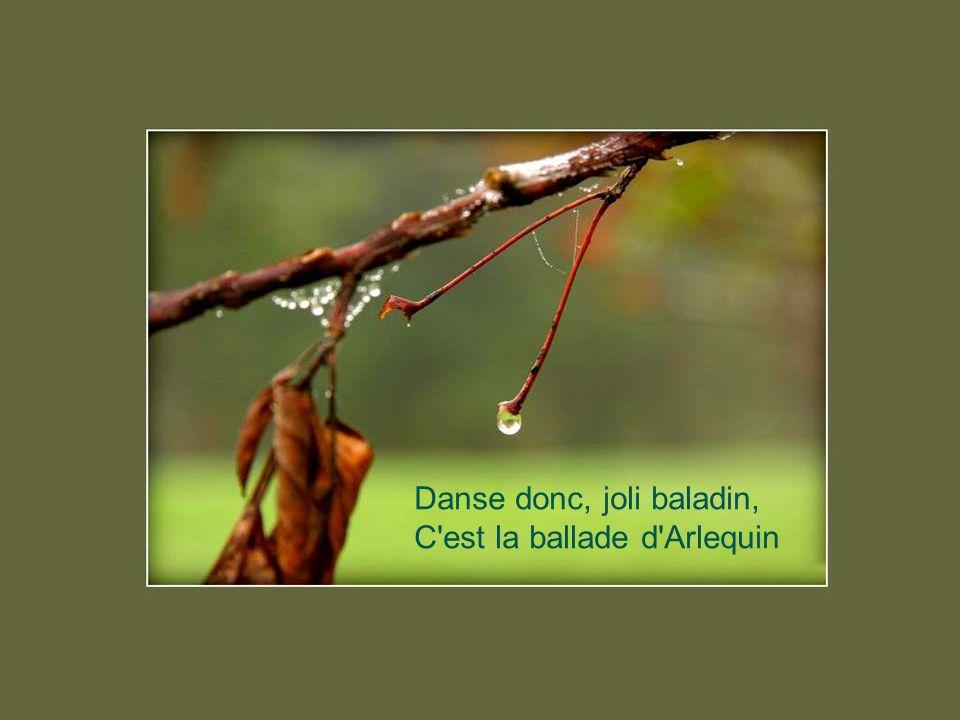 Danse donc, joli baladin; C'est la ballade, c'est la ballade...