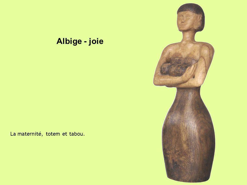 Albige - joie La maternité, totem et tabou.