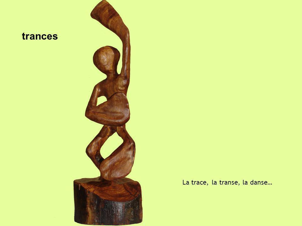 trances La trace, la transe, la danse…