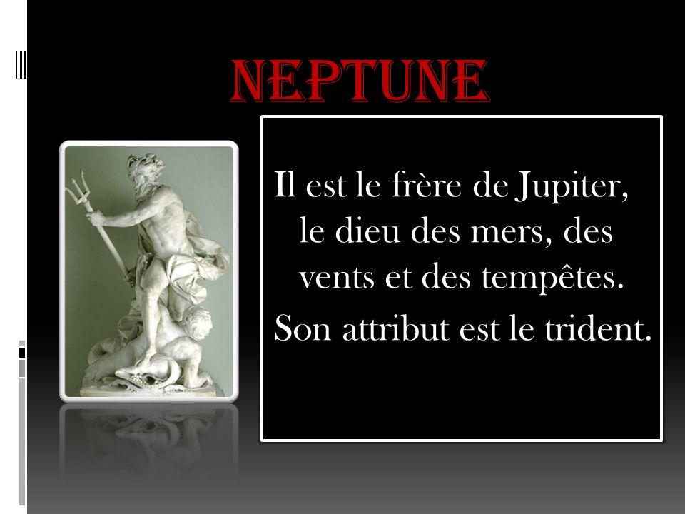 NEPTUNE Il est le frère de Jupiter, le dieu des mers, des vents et des tempêtes.