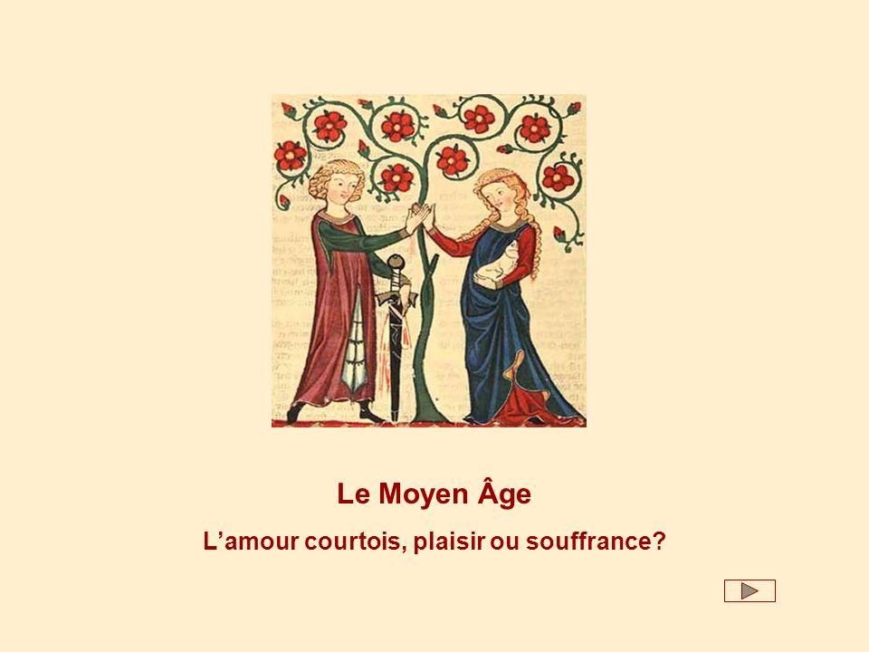 Thématique culturelle: Le Moyen Âge Problématique: Lamour courtois, plaisir ou souffrance.