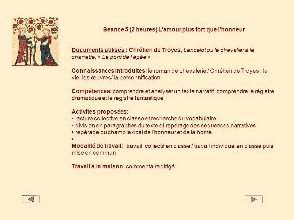 Séance 5 (2 heures) Lamour plus fort que lhonneur Documents utilisés Documents utilisés : Chrétien de Troyes, Lancelot ou le chevalier à la charrette,