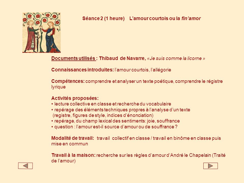 Séance 2 (1 heure) Lamour courtois ou la finamor Documents utilisés Documents utilisés : Thibaud de Navarre, «Je suis comme la licorne » Connaissances