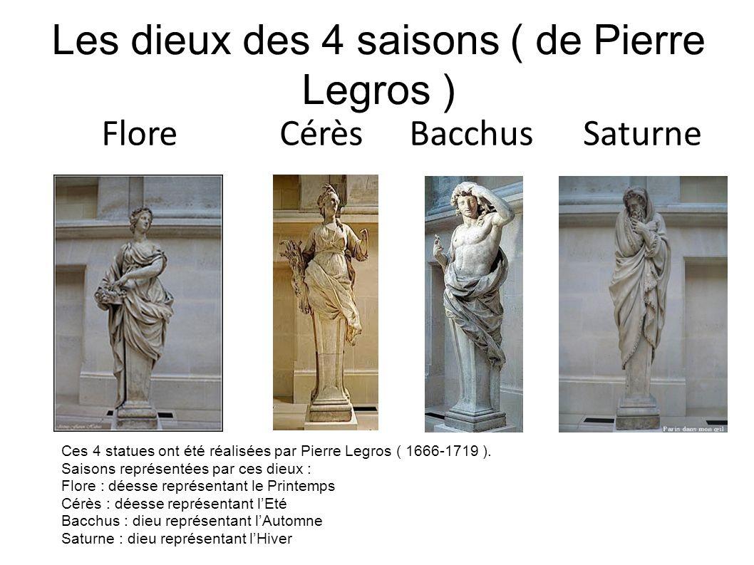 Les dieux des 4 saisons ( de Pierre Legros ) Ces 4 statues ont été réalisées par Pierre Legros ( 1666-1719 ). Saisons représentées par ces dieux : Flo