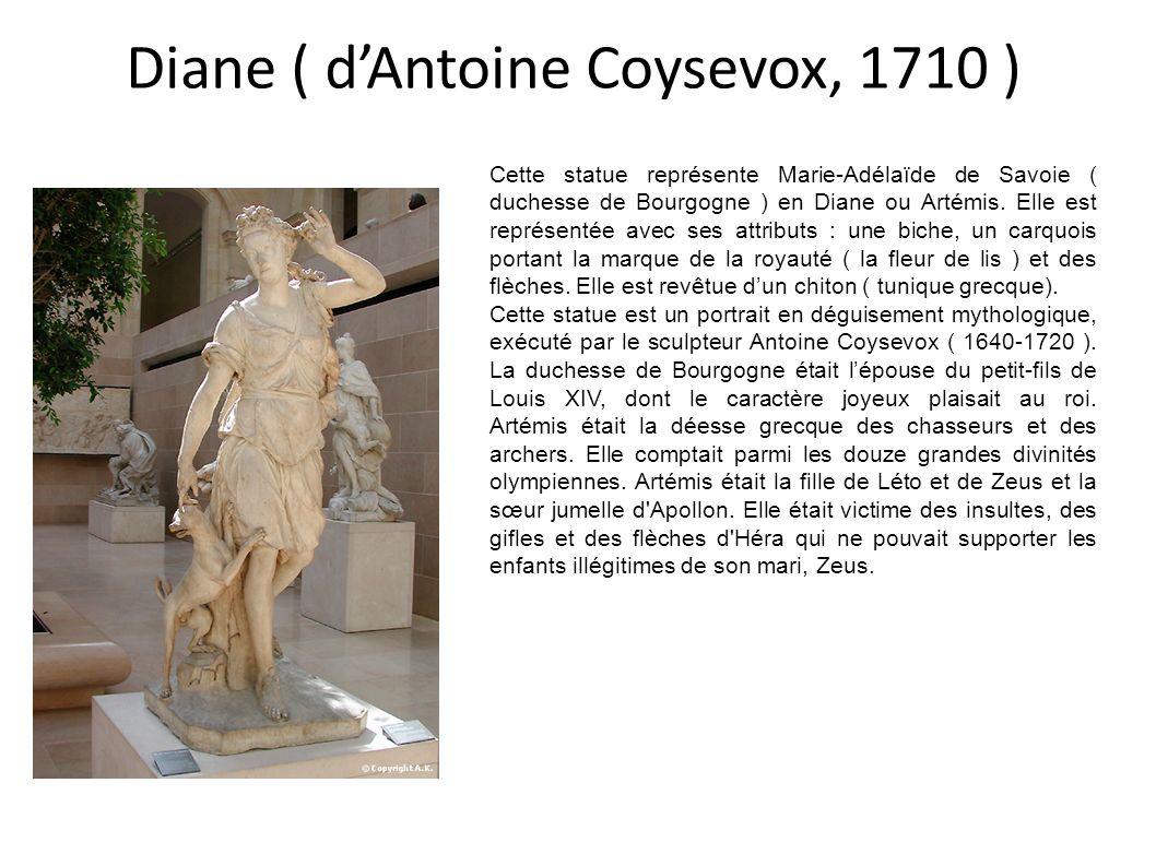 Diane ( dAntoine Coysevox, 1710 ) Cette statue représente Marie-Adélaïde de Savoie ( duchesse de Bourgogne ) en Diane ou Artémis. Elle est représentée