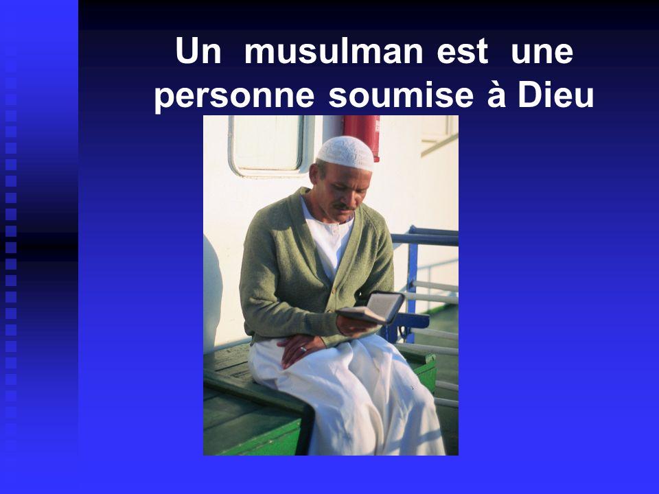 Un musulman est une personne soumise à Dieu