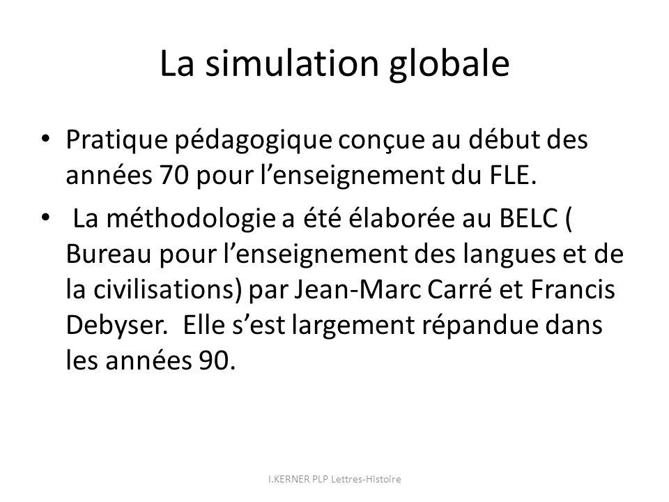 La simulation globale Pratique pédagogique conçue au début des années 70 pour lenseignement du FLE. La méthodologie a été élaborée au BELC ( Bureau po
