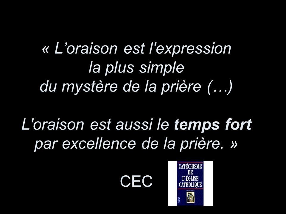 « Loraison est l'expression la plus simple du mystère de la prière (…) L'oraison est aussi le temps fort par excellence de la prière. » CEC