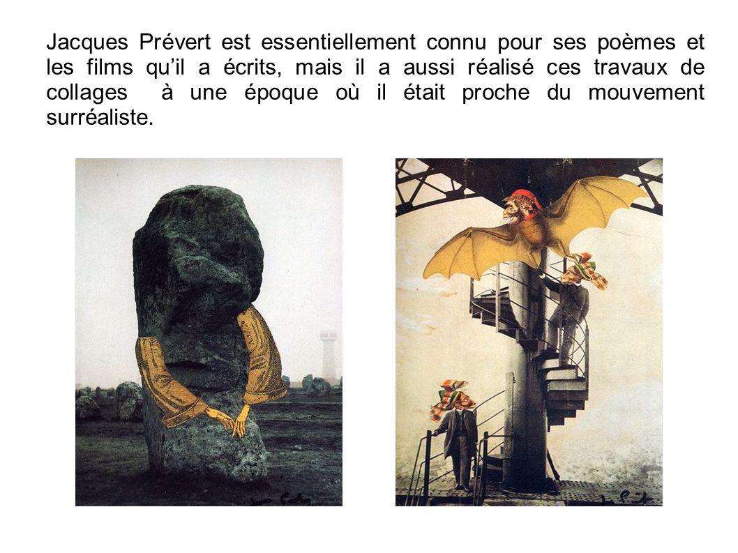 Jacques Prévert est essentiellement connu pour ses poèmes et les films quil a écrits, mais il a aussi réalisé ces travaux de collages à une époque où