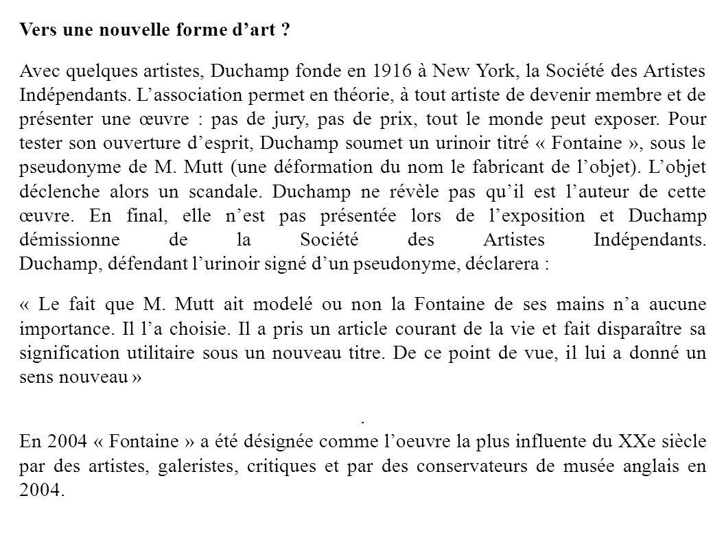 Vers une nouvelle forme dart ? Avec quelques artistes, Duchamp fonde en 1916 à New York, la Société des Artistes Indépendants. Lassociation permet en