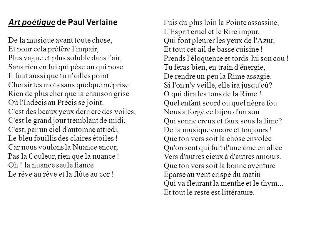 Art poétique de Paul Verlaine De la musique avant toute chose, Et pour cela préfère l'impair, Plus vague et plus soluble dans l'air, Sans rien en lui