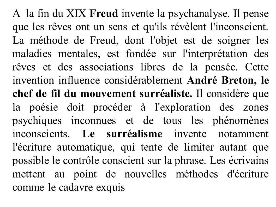 A la fin du XIX Freud invente la psychanalyse. Il pense que les rêves ont un sens et qu'ils révèlent l'inconscient. La méthode de Freud, dont l'objet