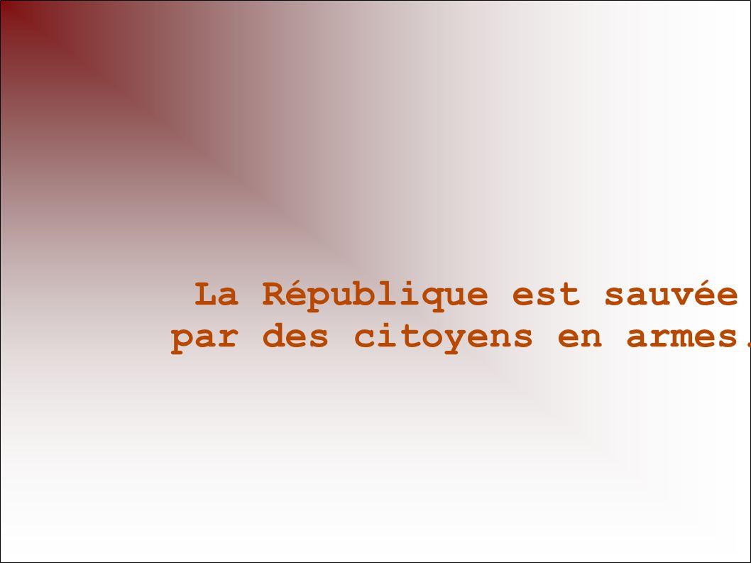 La République est sauvée par des citoyens en armes.