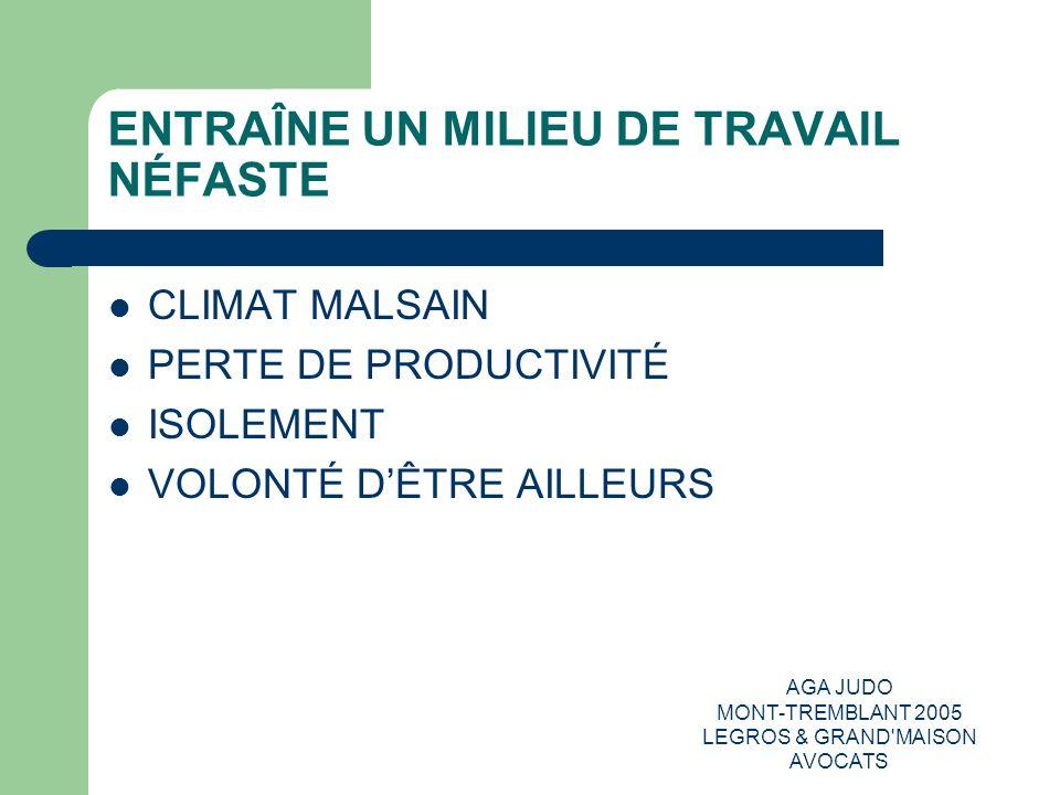 AGA JUDO MONT-TREMBLANT 2005 LEGROS & GRAND'MAISON AVOCATS ENTRAÎNE UN MILIEU DE TRAVAIL NÉFASTE CLIMAT MALSAIN PERTE DE PRODUCTIVITÉ ISOLEMENT VOLONT
