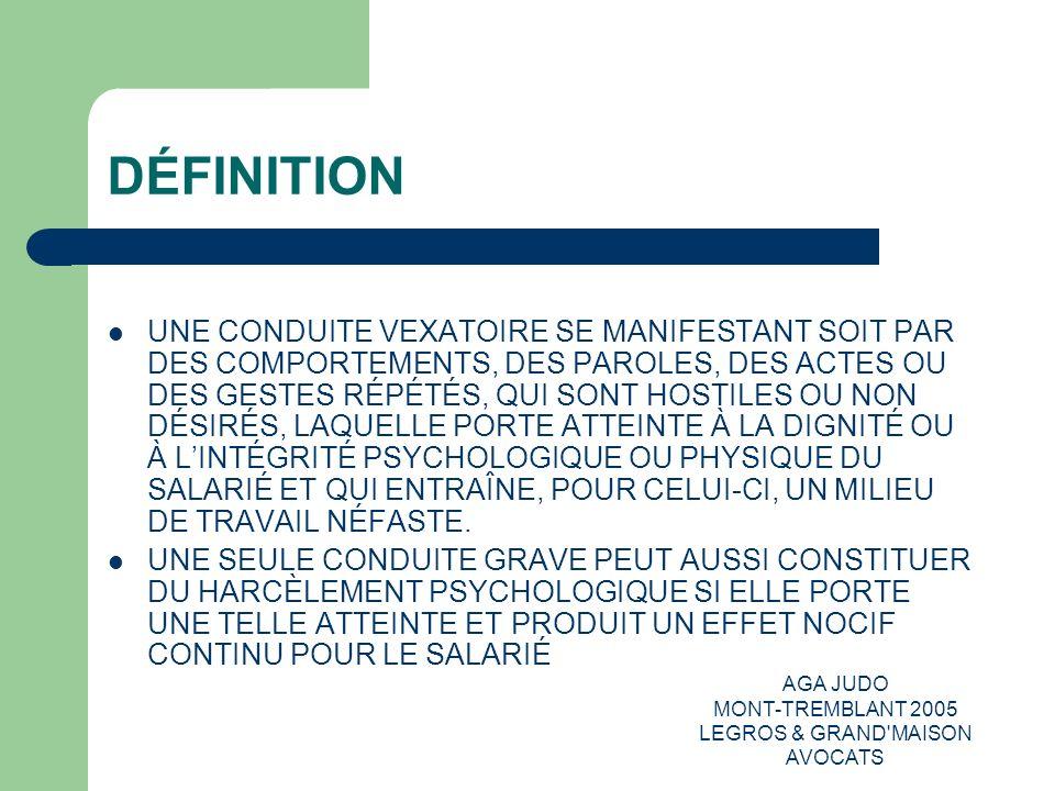 AGA JUDO MONT-TREMBLANT 2005 LEGROS & GRAND'MAISON AVOCATS DÉFINITION UNE CONDUITE VEXATOIRE SE MANIFESTANT SOIT PAR DES COMPORTEMENTS, DES PAROLES, D