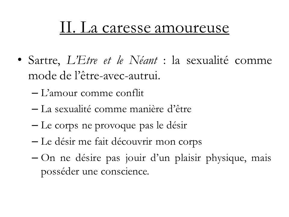 II.La caresse amoureuse Sartre, LEtre et le Néant : la sexualité comme mode de lêtre-avec-autrui.