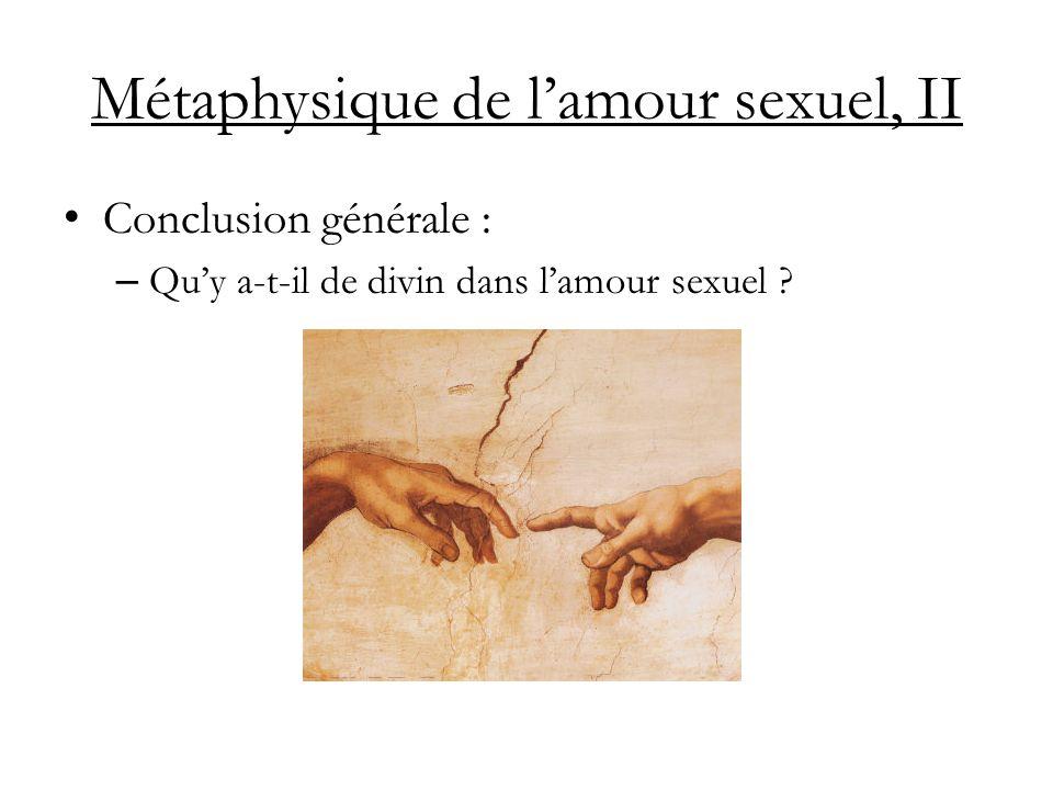 Métaphysique de lamour sexuel, II Conclusion générale : – Quy a-t-il de divin dans lamour sexuel ?