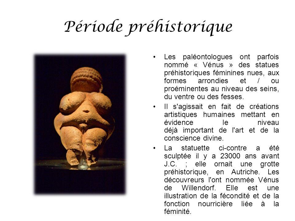 Période préhistorique Les paléontologues ont parfois nommé « Vénus » des statues préhistoriques féminines nues, aux formes arrondies et / ou proéminen