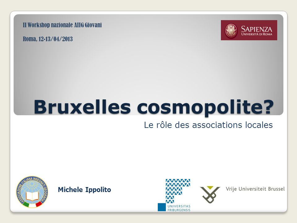 Bruxelles cosmopolite? Le rôle des associations locales II Workshop nazionale AIIG Giovani Roma, 12-13/04/2013 Michele Ippolito