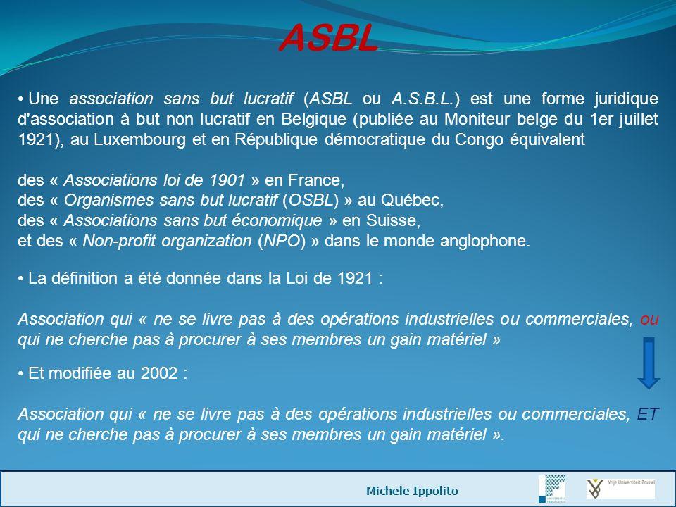 ASBL Une association sans but lucratif (ASBL ou A.S.B.L.) est une forme juridique d'association à but non lucratif en Belgique (publiée au Moniteur be