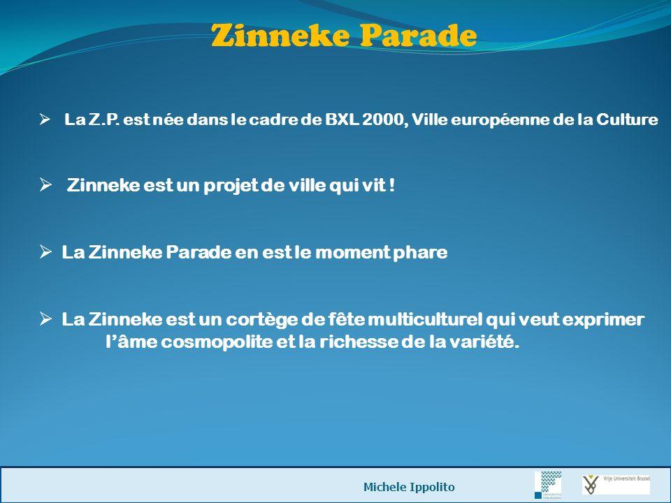 Zinneke Parade La Z.P. est née dans le cadre de BXL 2000, Ville européenne de la Culture Zinneke est un projet de ville qui vit ! La Zinneke Parade en