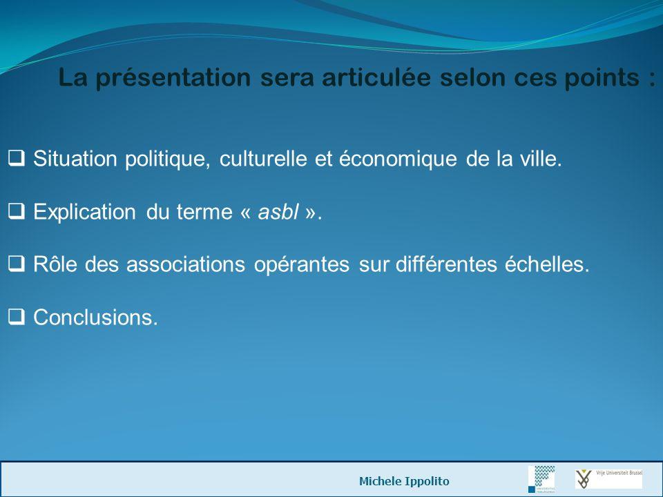 La présentation sera articulée selon ces points : Situation politique, culturelle et économique de la ville. Explication du terme « asbl ». Rôle des a