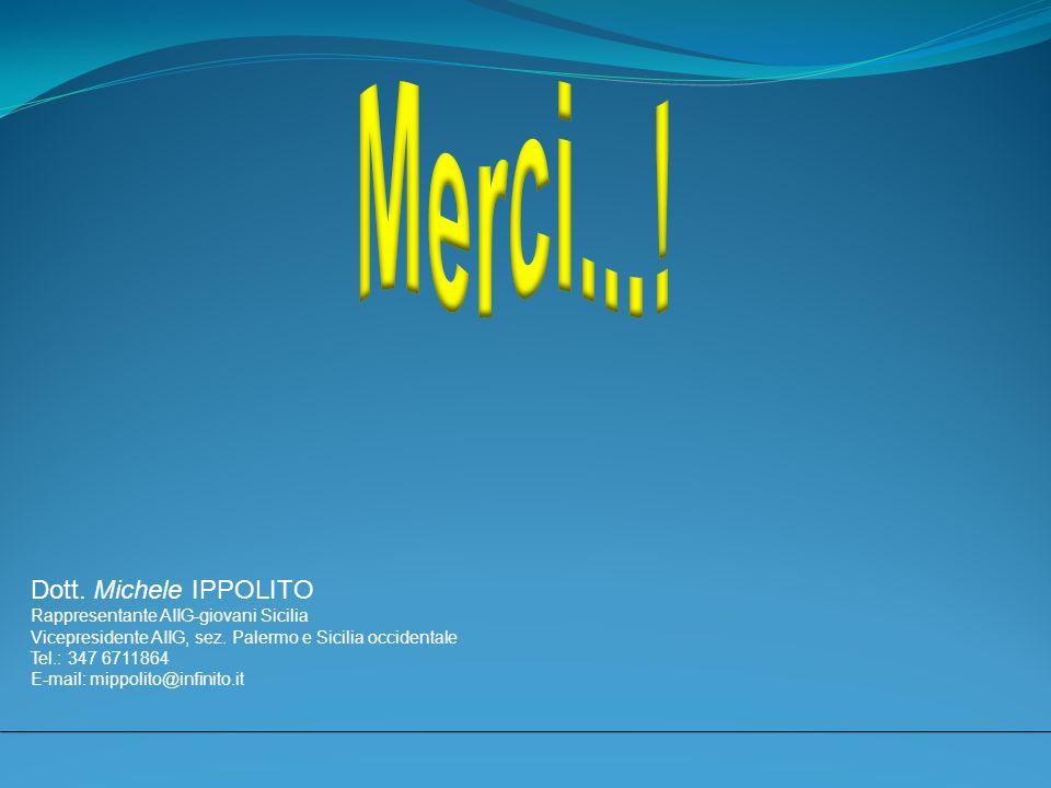 Dott. Michele IPPOLITO Rappresentante AIIG-giovani Sicilia Vicepresidente AIIG, sez. Palermo e Sicilia occidentale Tel.: 347 6711864 E-mail: mippolito