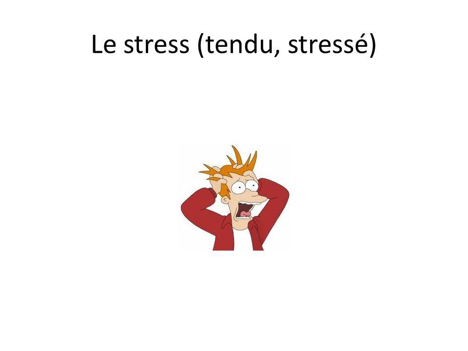 Le stress (tendu, stressé)