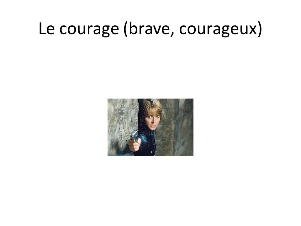 Le courage (brave, courageux)