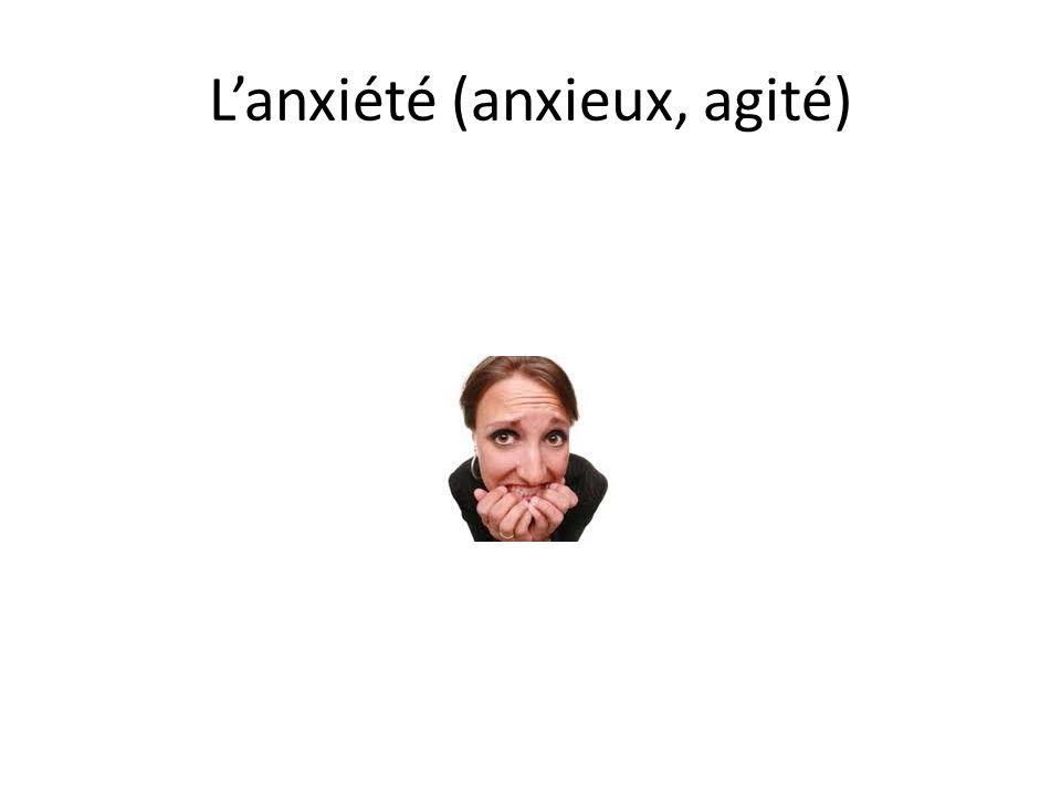 Lanxiété (anxieux, agité)
