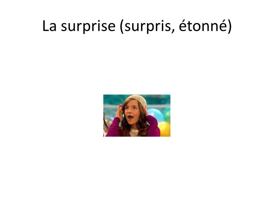 La surprise (surpris, étonné)