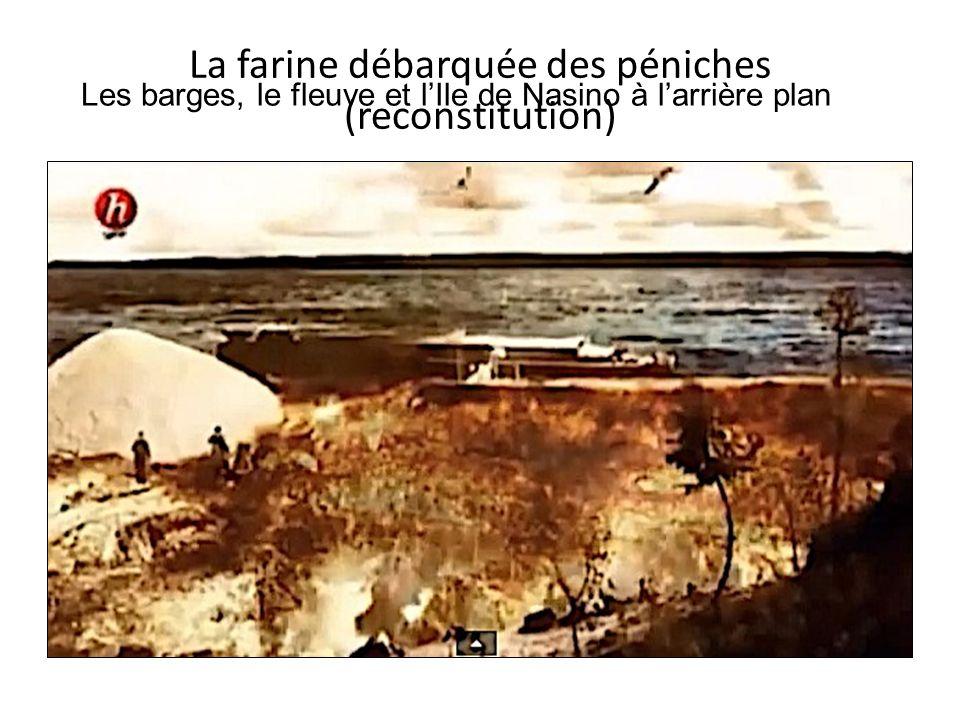 La farine débarquée des péniches (reconstitution) Les barges, le fleuve et lIle de Nasino à larrière plan