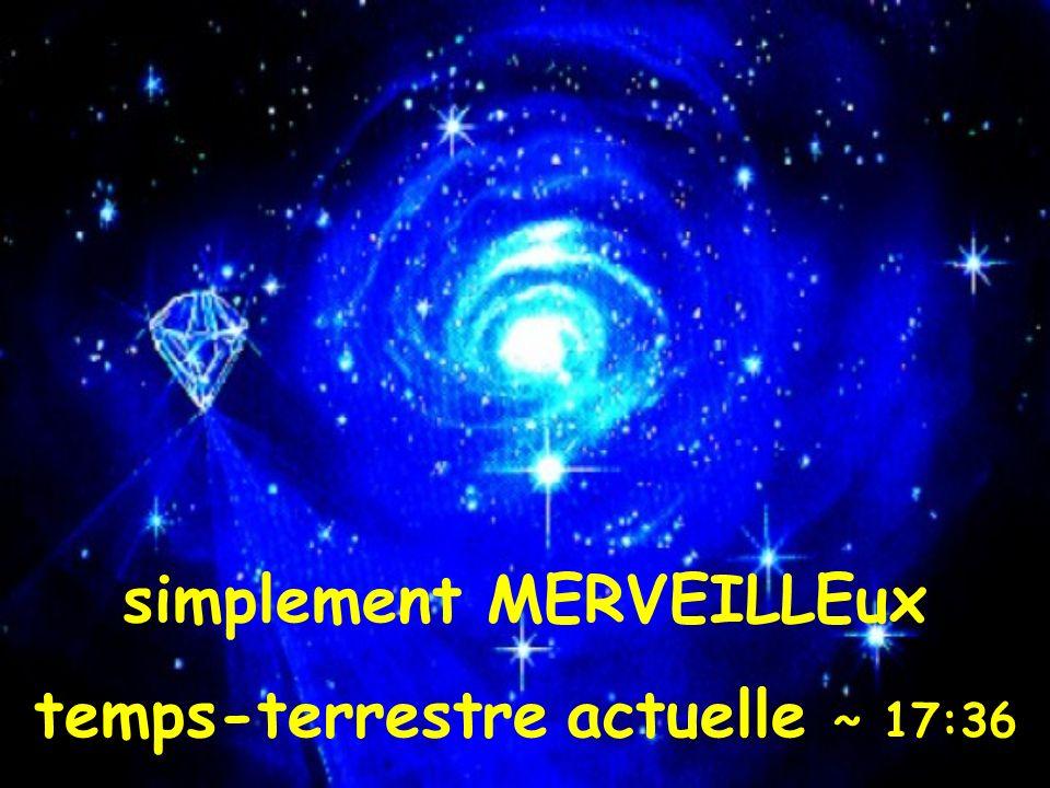simplement MERVEILLEux temps-terrestre actuelle ~ 17:37