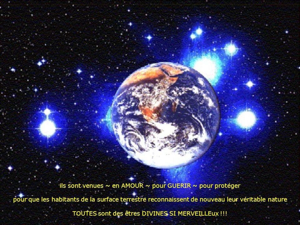 ils sont venues ~ en AMOUR ~ pour GUERIR ~ pour protéger pour que les habitants de la surface terrestre reconnaissent de nouveau leur véritable nature TOUTES sont des êtres DIVINES SI MERVEILLEux !!!