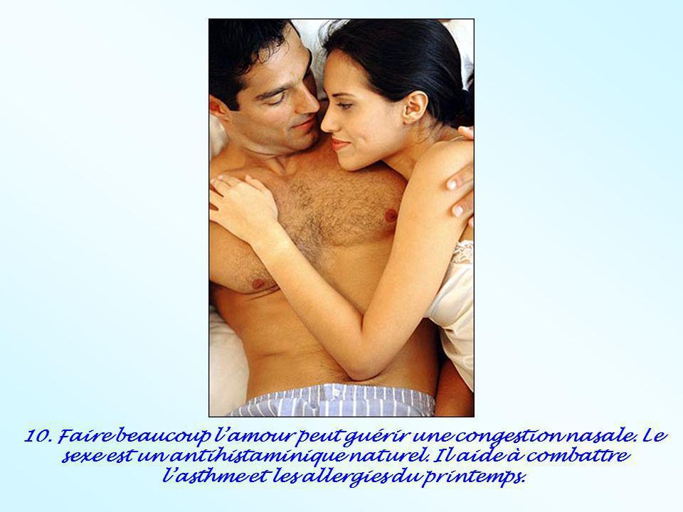 10. Faire beaucoup lamour peut guérir une congestion nasale. Le sexe est un antihistaminique naturel. Il aide à combattre lasthme et les allergies du