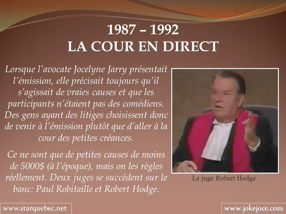 1987 – 1992 LA COUR EN DIRECT Le juge Robert Hodge Lorsque lavocate Jocelyne Jarry présentait lémission, elle précisait toujours quil sagissait de vra