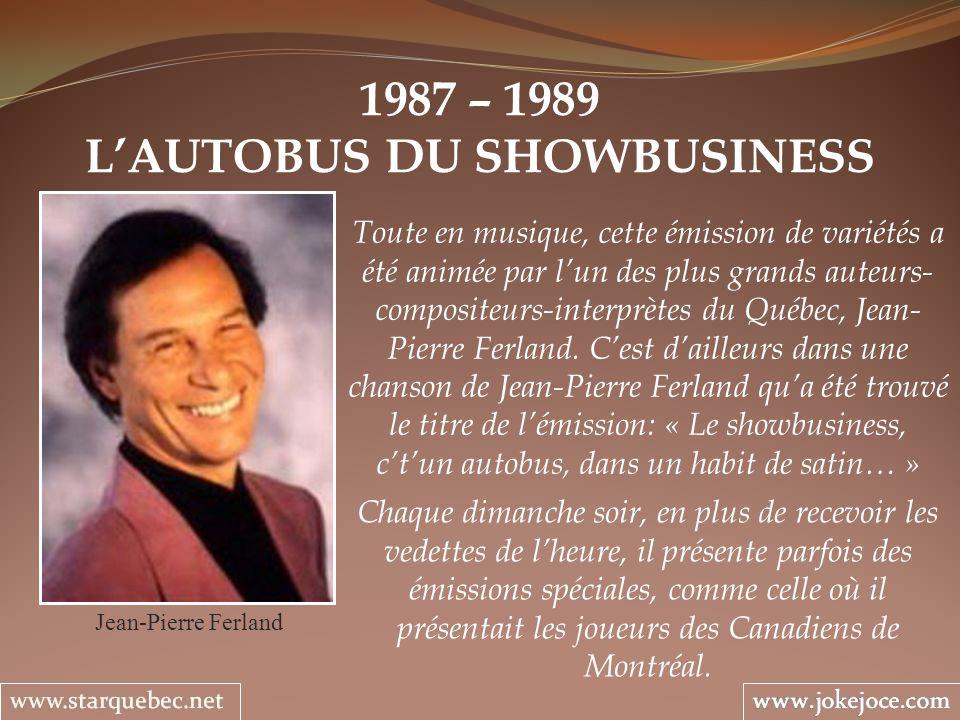 1987 – 1989 LAUTOBUS DU SHOWBUSINESS Jean-Pierre Ferland Toute en musique, cette émission de variétés a été animée par lun des plus grands auteurs- co