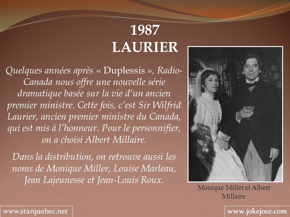 1987 LAURIER Monique Millet et Albert Millaire Quelques années après « Duplessis », Radio- Canada nous offre une nouvelle série dramatique basée sur l