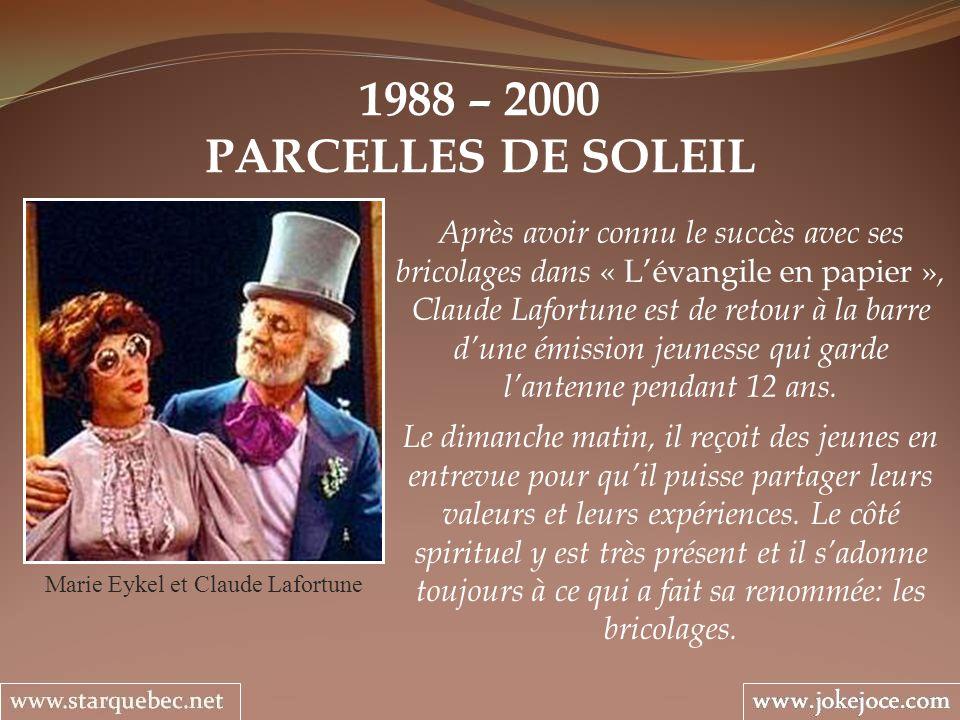 1988 – 2000 PARCELLES DE SOLEIL Marie Eykel et Claude Lafortune Après avoir connu le succès avec ses bricolages dans « Lévangile en papier », Claude L